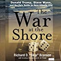 The War at the Shore: Donald Trump, Steve Wynn, and the Epic Battle to Save Atlantic City Audiobook by Richard D. Bronson Narrated by John Taylor