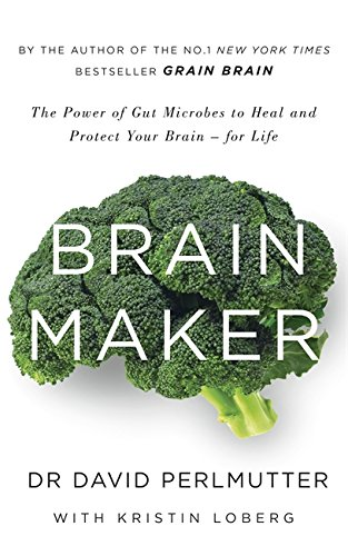 Brain Maker. The Power Of Gut Microbes To Heal