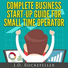 Complete Business Start-Up Guide for Small Time Operator (       UNABRIDGED) by J. D. Rockefeller Narrated by Dave Wright