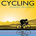 Cycling: Philosophy For Everyone Audiobook by Jess Ilundin-Agurruza Narrated by JD Cullum