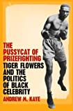 Acquista The Pussycat of Prizefighting: Tiger Flowers and the Politics of Black Celebrity