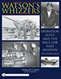 img - for Watson's Whizzer's: Operation Lusty and the Race for Nazi Aviation Technology book / textbook / text book