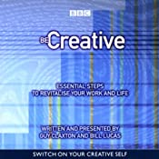 Be Creative: Essential Steps to Revitalise Your Work and Life | [Guy Claxton, Bill Lucas]