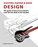 img - for Electric Guitar and Bass Design: The guitar or bass of your dreams, from the first draft to the complete plan book / textbook / text book
