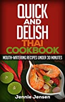 Quick And Delish Thai Cookbook: Mouth-watering Recipes Under 30 Minutes