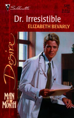 Dr. Irresistible (Silhouette Desire #1291) (Man Of The Month/From Here To Maternity), ELIZABETH BEVARLY