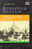International Patent Law: Cooperation, Harmonization and an Institutional Analysis of WIPO and the WTO