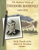 The Boyhood Diary of Theodore Roosevelt, 1869-1870: Early Travels of the 26th U.S. President (Diaries, Letters, and Memoirs)