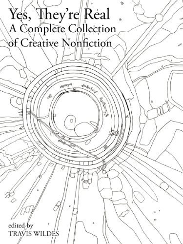 Yes, They're Real: A Complete Collection of Creative Nonfiction
