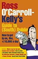 Ross O'Carroll-Kelly's Guide to (South) Dublin