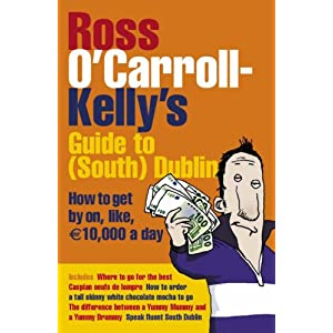 Ross O'Carroll-Kelly's Guide to South Dublin: How to Get by on ...