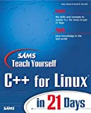 Sams teach yourself C++ for Linux in 21 days