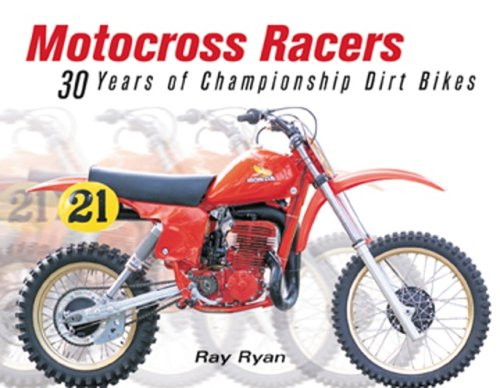 Motocross Racers: 30 Years of Legendary Dirt Bikes