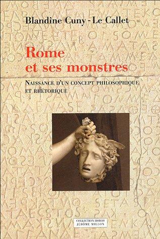 Rome et ses monstres : Tome 1, Naissance d'un concept philosophique et rhétorique
