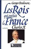 echange, troc Georges Bordonove - Les Rois qui ont fait la France, les Bourbons : Charles X, dernier Roi de France et de Navarre
