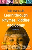 Help Your Child Learn through Rhymes, Riddles and Songs: For your 3-5 year old child. Build those vital early learning skills - and enjoy yourselves too! (Essentials)