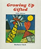 Image of Growing Up Gifted: Developing the Potential of Children at Home and at School (5th Edition)