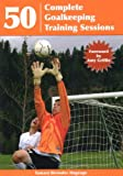 50 Complete Goalkeeping Training Sessions