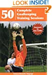 50 Complete Goalkeeping Training Sess...