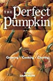 The Perfect Pumpkin: Growing Cooking Carving