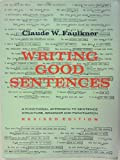 Writing Good Sentences: A Functional Approach to Sentence Structure, Grammar and Punctuation (068441242X) by Claude W. Faulkner