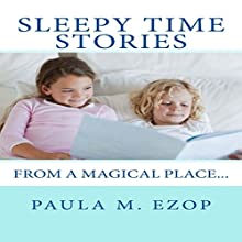 Sleepy Time Stories: From a Magical Place Audiobook by Paula M. Ezop Narrated by Kat Marlowe