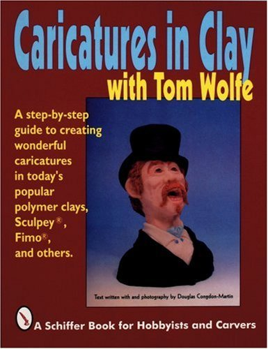 Caricatures in Clay with Tom Wolfe (Schiffer Book for Hobbyists and Carvers) by Tom Wolfe (2007-07-01)