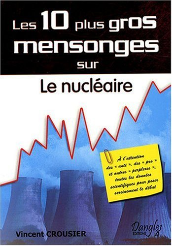 Les 10 plus gros               mensonges sur le nucléaire de Vincent Crousier
