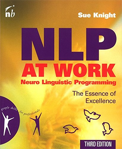NLP at Work: Neuro Linguistic Programming - The Essence of Excellence (People Skills for Professionals)