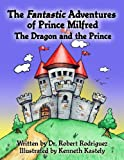 img - for THE FANTASTIC ADVENTURES OF PRINCE MILFRED THE DRAGON AND THE PRINCE (Volume 1) book / textbook / text book