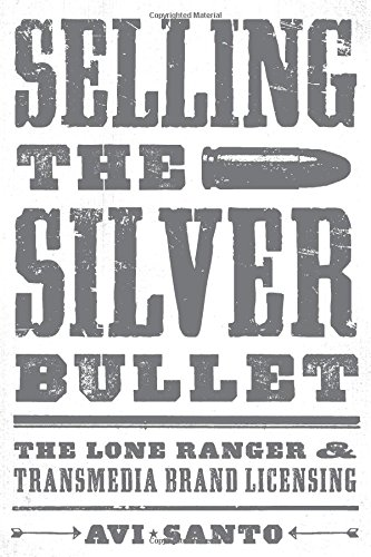 Selling the Silver Bullet: The Lone Ranger and Transmedia Brand Licensing (Texas Film and Media Studies) (Silver Bullet Selling compare prices)
