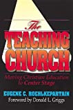 The Teaching Church: Moving Christian Education to Center Stage (0687410835) by Eugene C. Roehlkepartain