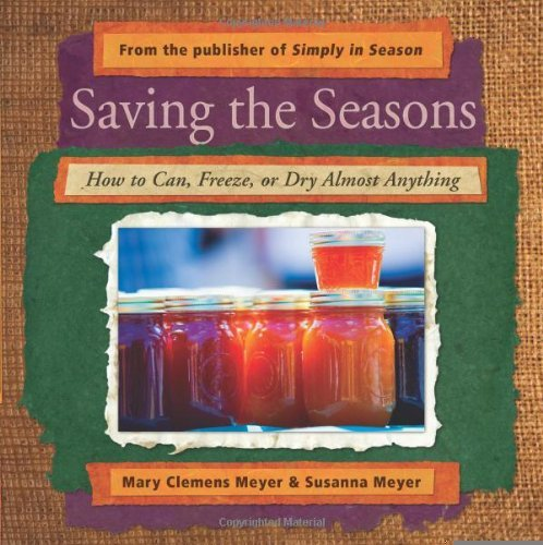Saving the Seasons: How to Can, Freeze, or Dry Almost Anything [Paperback] [2010] (Author) Mary Clemens Meyer, Susanna Meyer PDF