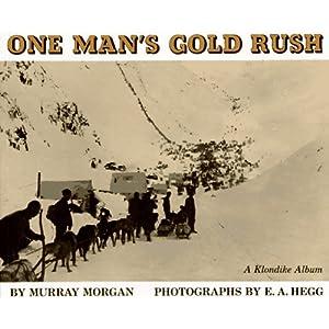 One Man's Gold Rush: A Klondike Album Murray Cromwell Morgan