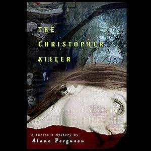 The Christopher Killer: Forensic Mystery | [Alane Ferguson]