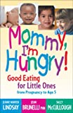 Mommy, Im Hungry!: Good Eating for Little Ones from Pregnancy to Age 5 (Teen Pregnancy and Parenting series)