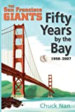 Chuck Nan Fifty Years by the Bay: The San Francisco Giants 1958-2007