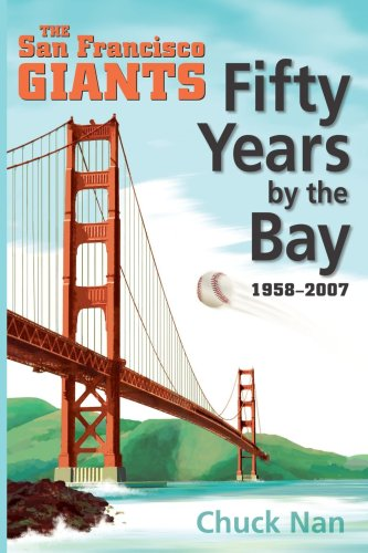 Fifty Years by the Bay: The San Francisco Giants, 1958-2007