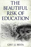 The Beautiful Risk of Education (Interventions: Education, Philosophy, and Culture)