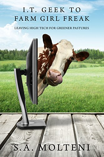 ebook: I.T. Geek to Farm Girl Freak: Leaving High Tech for Greener Pastures (B00VZI0BUK)