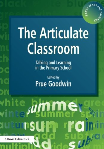 ARTICULATE CLASSROOM THE: Talking and Learning in the Primary School (Early Years & Primary)