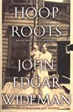 Hoop Roots: Basketball, Race, and Love (0395857317) by Wideman, John Edgar