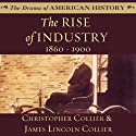 The Rise of Industry, 1860–1900 (       UNABRIDGED) by Christopher Collier, James Lincoln Collier Narrated by Jim Manchester