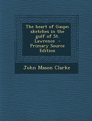 The heart of Gaspe; sketches in the gulf of St. Lawrence