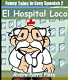 Funny Tales In Easy Spanish 2: El hospital loco (Spanish Reader Elementary Level) (Spanish Edition)