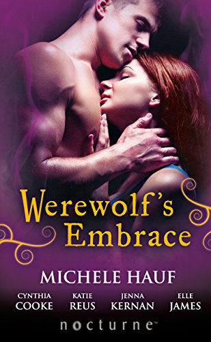Michele Hauf - Werewolf's Embrace (Mills & Boon Nocturne): Moonspun / Wolf Magick / Protector's Mate / First Heat / Demon's Embrace