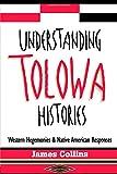 Understanding Tolowa Histories: Western Hegemonies and Native American Responses (0415912083) by Collins, James