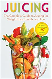 Juicing: The Complete Guide to Juicing for Weight Loss, Health and Life - Includes The Juicing Equipment Guide and 97 Delicious Recipes