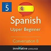 Upper Beginner Conversation #8 (Spanish): Beginner Spanish #17 |  Innovative Language Learning