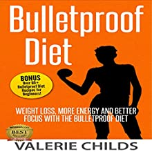 Bulletproof Diet: Weight Loss, More Energy, and Better Focus with the Bulletproof Diet (       UNABRIDGED) by Valerie Childs Narrated by Stacy Wilson